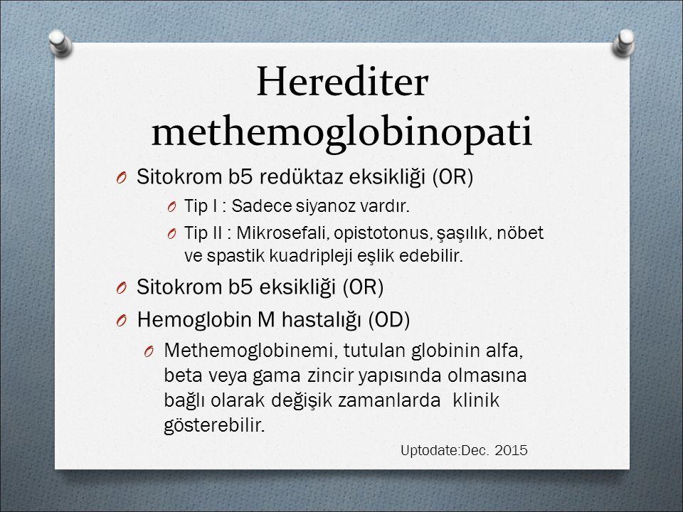 Herediter methemoglobinopati O Sitokrom b5 redüktaz eksikliği (OR) O Tip I : Sadece siyanoz vardır.