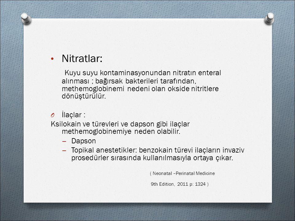 Nitratlar: Kuyu suyu kontaminasyonundan nitratın enteral alınması ; bağırsak bakterileri tarafından, methemoglobinemi nedeni olan okside nitritlere dönüştürülür.
