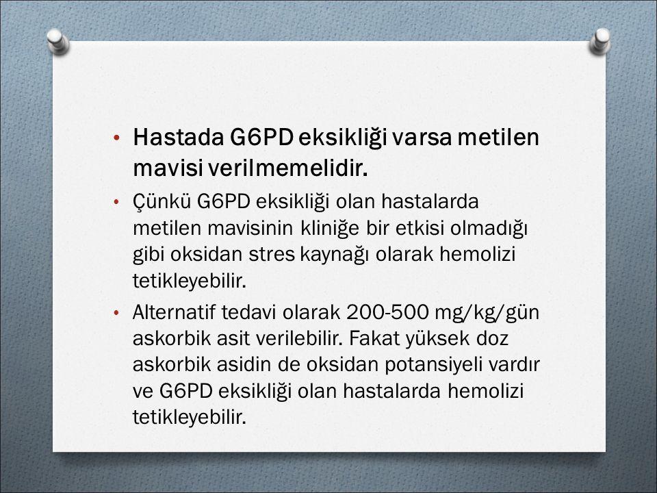Hastada G6PD eksikliği varsa metilen mavisi verilmemelidir.