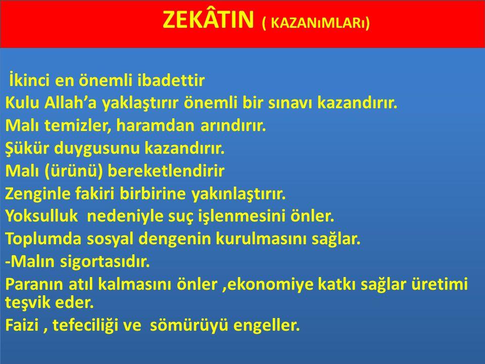 ZEKÂTIN ( KAZANıMLARı) İkinci en önemli ibadettir Kulu Allah'a yaklaştırır önemli bir sınavı kazandırır. Malı temizler, haramdan arındırır. Şükür duyg