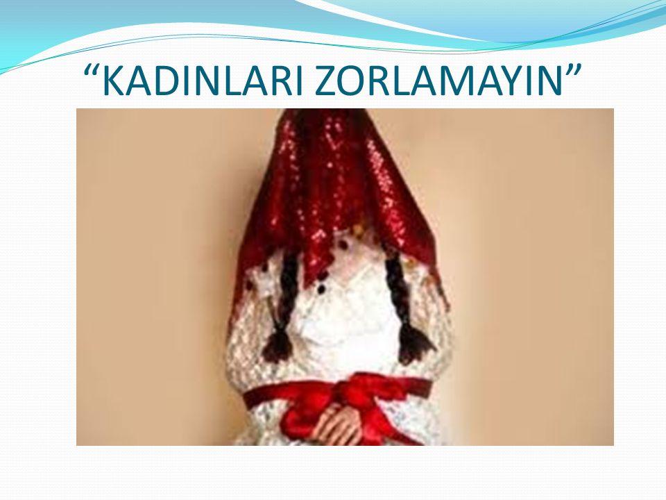 KADINLARI ZORLAMAYIN