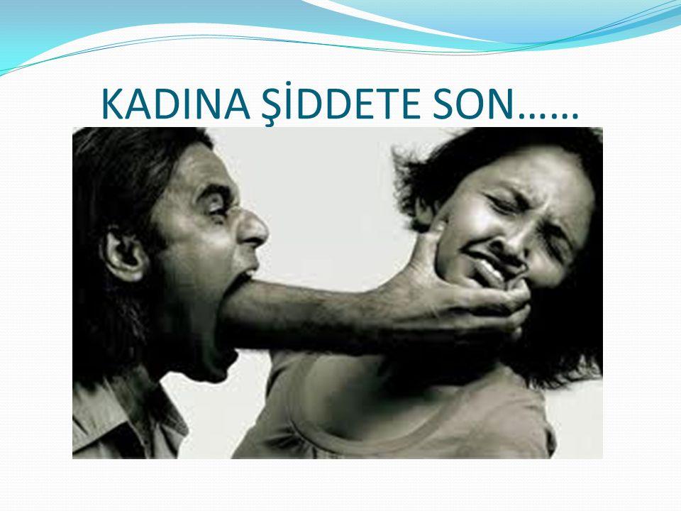KADINA ŞİDDETE SON……