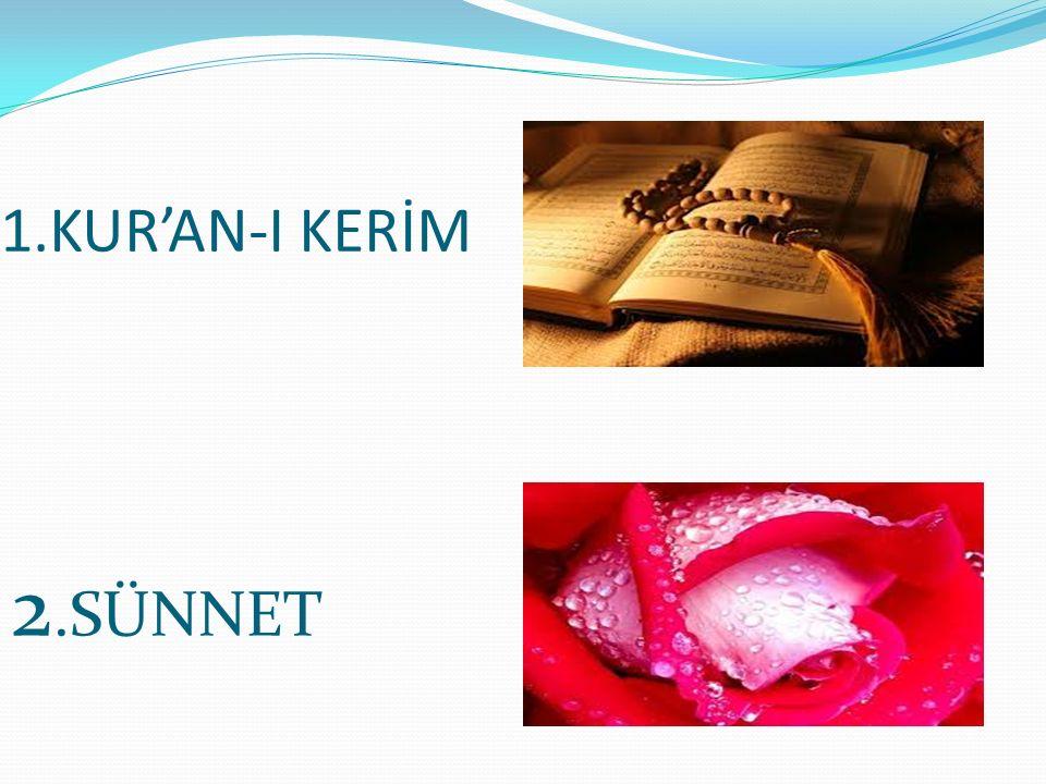 1.KUR'AN-I KERİM 2.SÜNNET