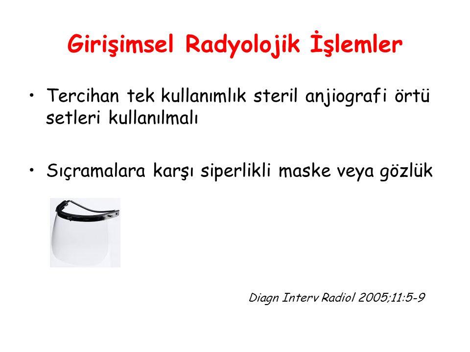 Girişimsel Radyolojik İşlemler Tercihan tek kullanımlık steril anjiografi örtü setleri kullanılmalı Sıçramalara karşı siperlikli maske veya gözlük Diagn Interv Radiol 2005;11:5-9