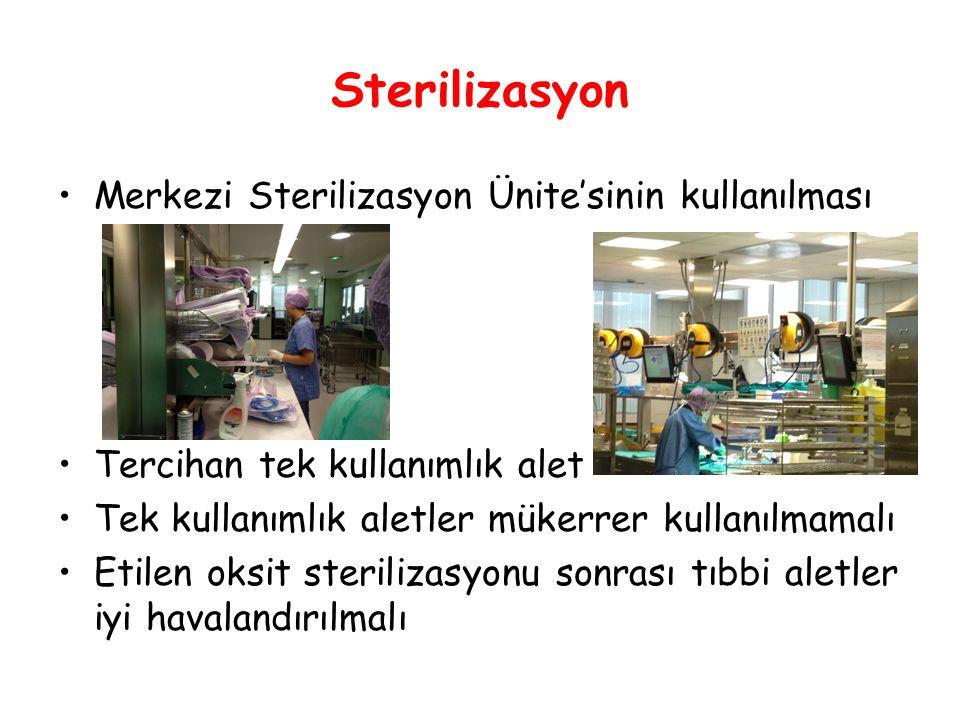 Sterilizasyon Merkezi Sterilizasyon Ünite'sinin kullanılması Tercihan tek kullanımlık alet Tek kullanımlık aletler mükerrer kullanılmamalı Etilen oksit sterilizasyonu sonrası tıbbi aletler iyi havalandırılmalı