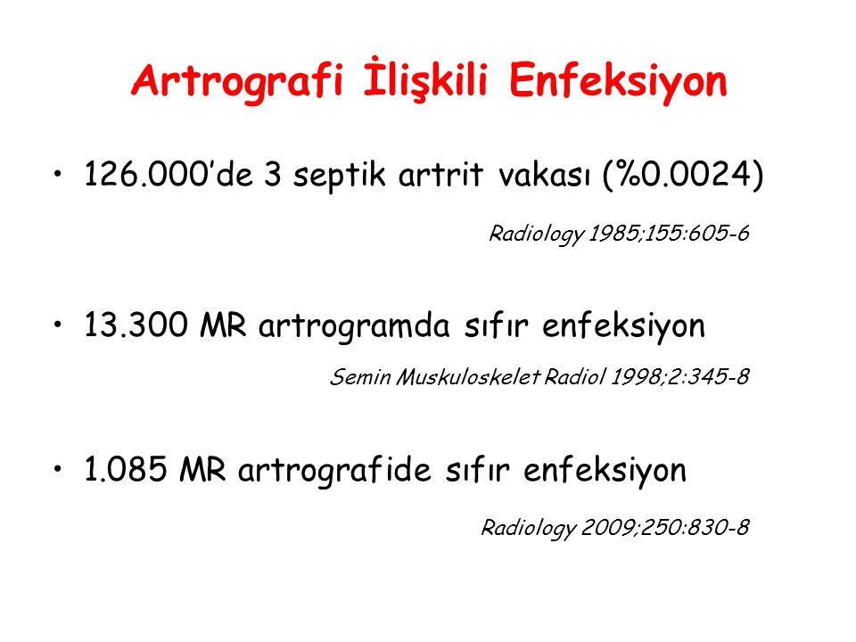 Artrografi İlişkili Enfeksiyon 126.000'de 3 septik artrit vakası (%0.0024) Radiology 1985;155:605-6 13.300 MR artrogramda sıfır enfeksiyon Semin Muskuloskelet Radiol 1998;2:345-8 1.085 MR artrografide sıfır enfeksiyon Radiology 2009;250:830-8
