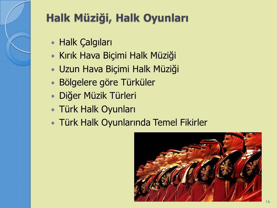 Halk Müziği, Halk Oyunları Halk Çalgıları Kırık Hava Biçimi Halk Müziği Uzun Hava Biçimi Halk Müziği Bölgelere göre Türküler Diğer Müzik Türleri Türk