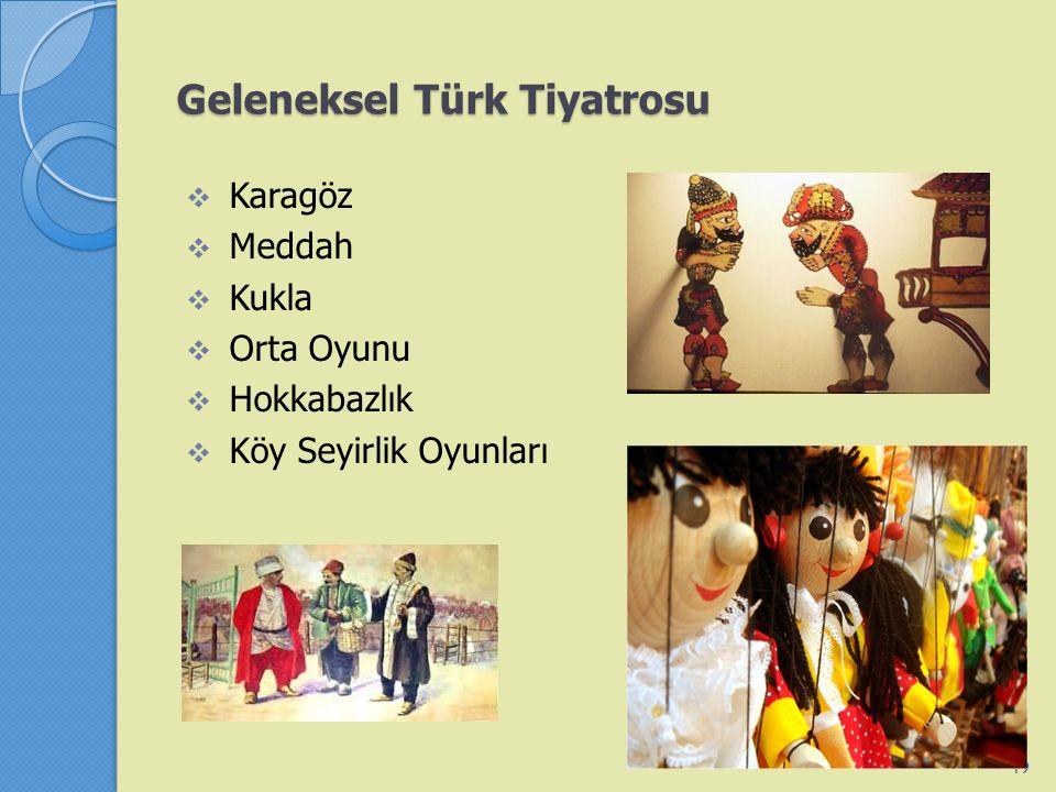 Geleneksel Türk Tiyatrosu  Karagöz  Meddah  Kukla  Orta Oyunu  Hokkabazlık  Köy Seyirlik Oyunları 19