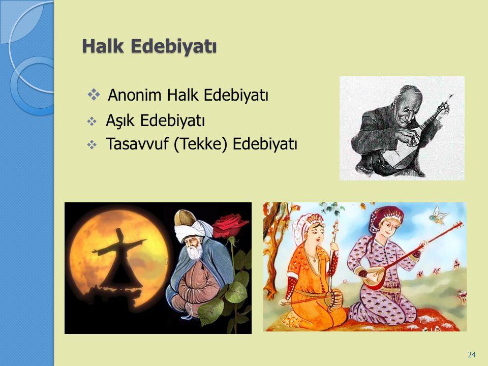 Halk Edebiyatı  Anonim Halk Edebiyatı  Aşık Edebiyatı  Tasavvuf (Tekke) Edebiyatı 24
