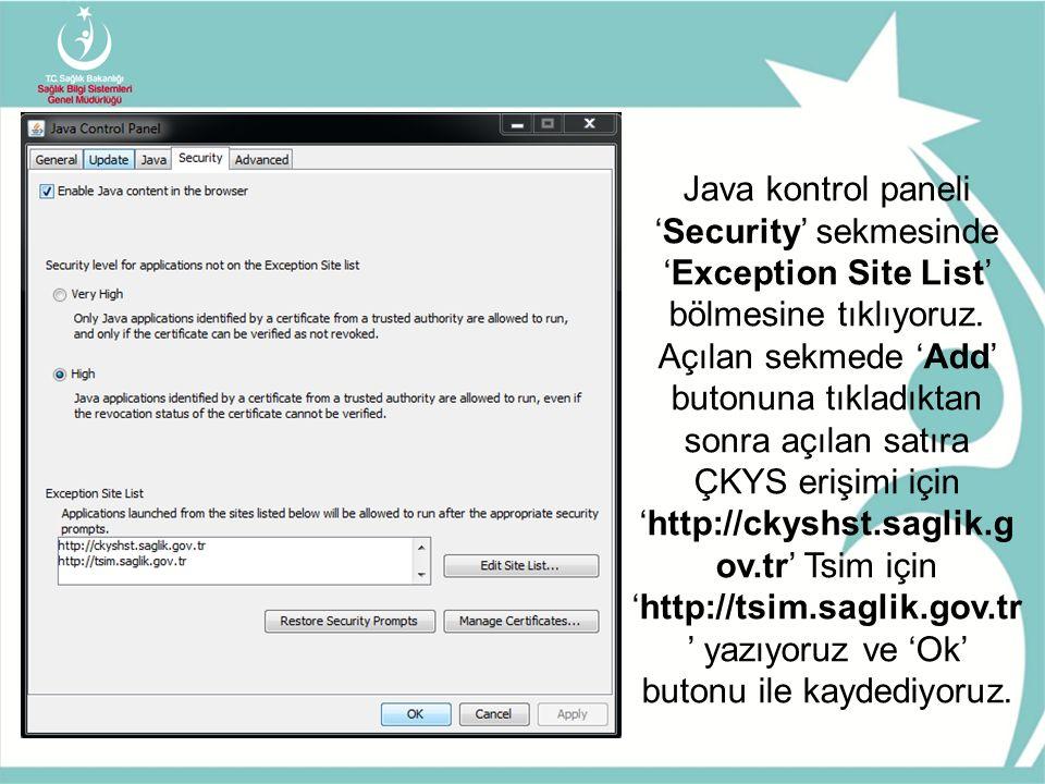 Java kontrol paneli 'Security' sekmesinde 'Exception Site List' bölmesine tıklıyoruz. Açılan sekmede 'Add' butonuna tıkladıktan sonra açılan satıra ÇK