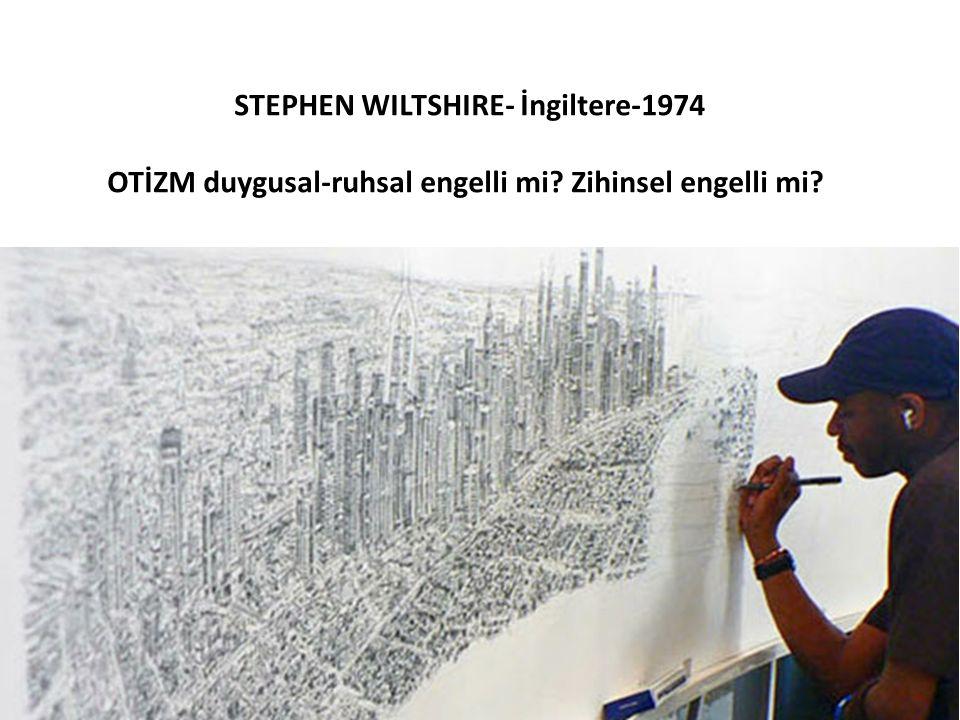 STEPHEN WILTSHIRE- İngiltere-1974 OTİZM duygusal-ruhsal engelli mi? Zihinsel engelli mi?