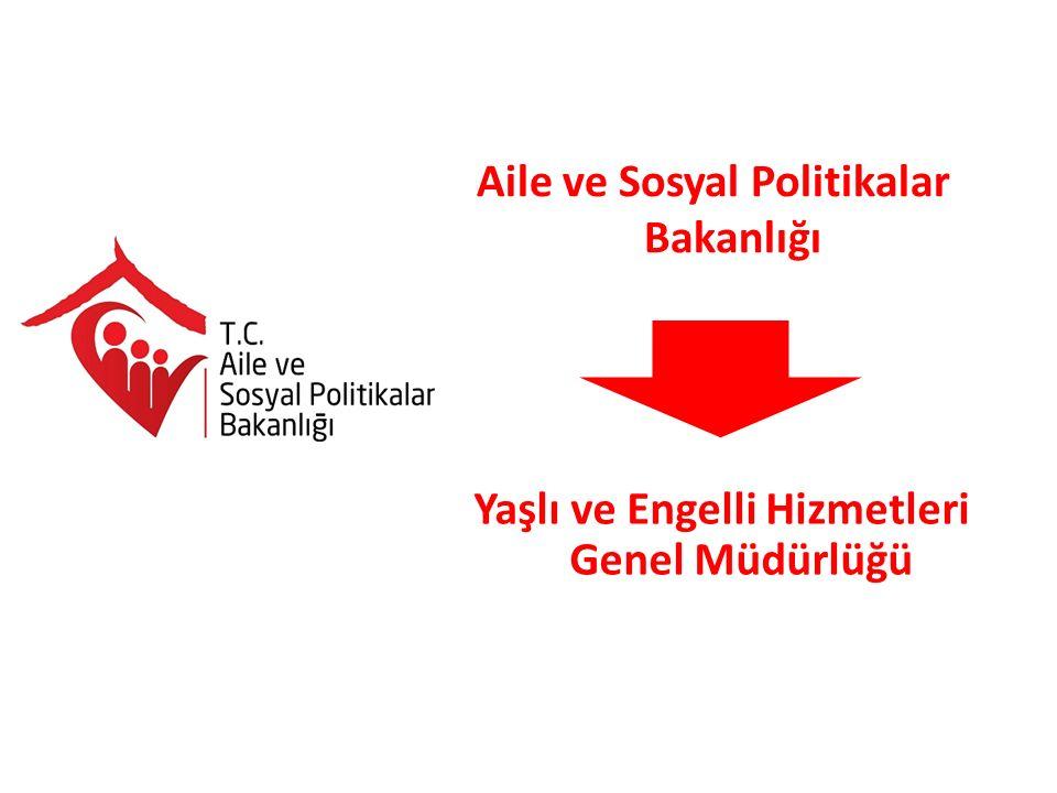 Aile ve Sosyal Politikalar Bakanlığı Yaşlı ve Engelli Hizmetleri Genel Müdürlüğü