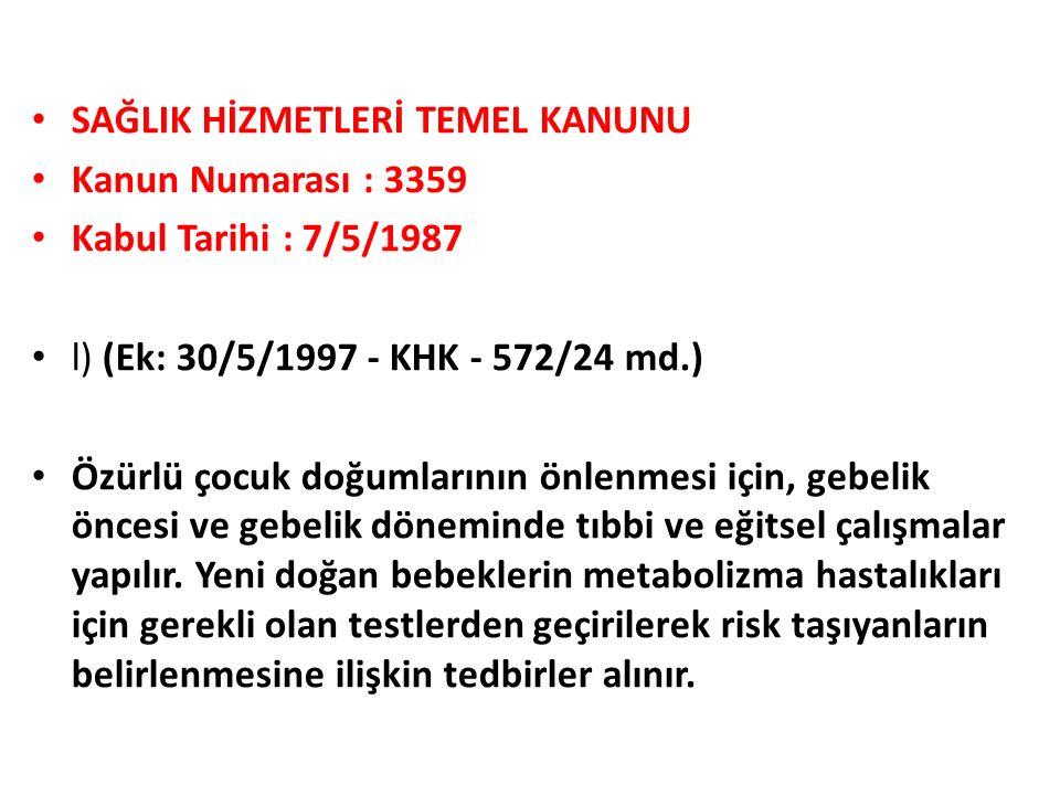 SAĞLIK HİZMETLERİ TEMEL KANUNU Kanun Numarası : 3359 Kabul Tarihi : 7/5/1987 l) (Ek: 30/5/1997 - KHK - 572/24 md.) Özürlü çocuk doğumlarının önlenmesi