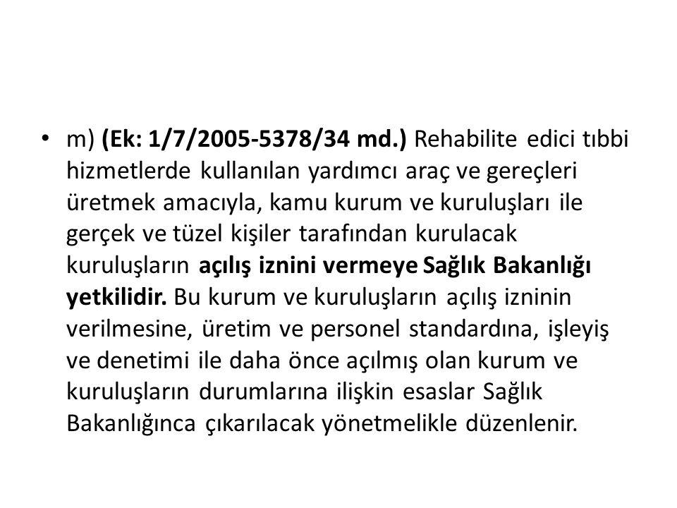 m) (Ek: 1/7/2005-5378/34 md.) Rehabilite edici tıbbi hizmetlerde kullanılan yardımcı araç ve gereçleri üretmek amacıyla, kamu kurum ve kuruluşları ile
