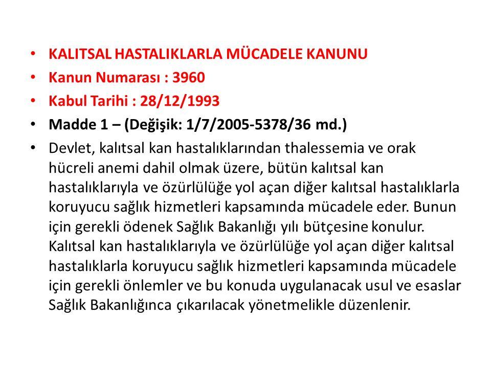 KALITSAL HASTALIKLARLA MÜCADELE KANUNU Kanun Numarası : 3960 Kabul Tarihi : 28/12/1993 Madde 1 – (Değişik: 1/7/2005-5378/36 md.) Devlet, kalıtsal kan