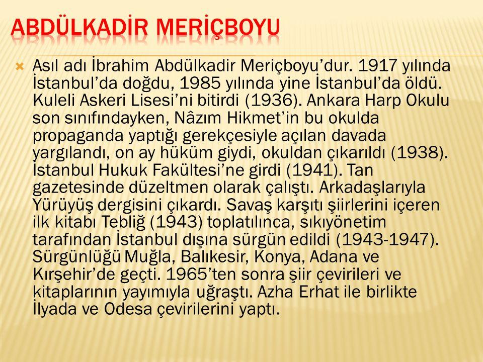  Asıl adı İbrahim Abdülkadir Meriçboyu'dur. 1917 yılında İstanbul'da doğdu, 1985 yılında yine İstanbul'da öldü. Kuleli Askeri Lisesi'ni bitirdi (1936