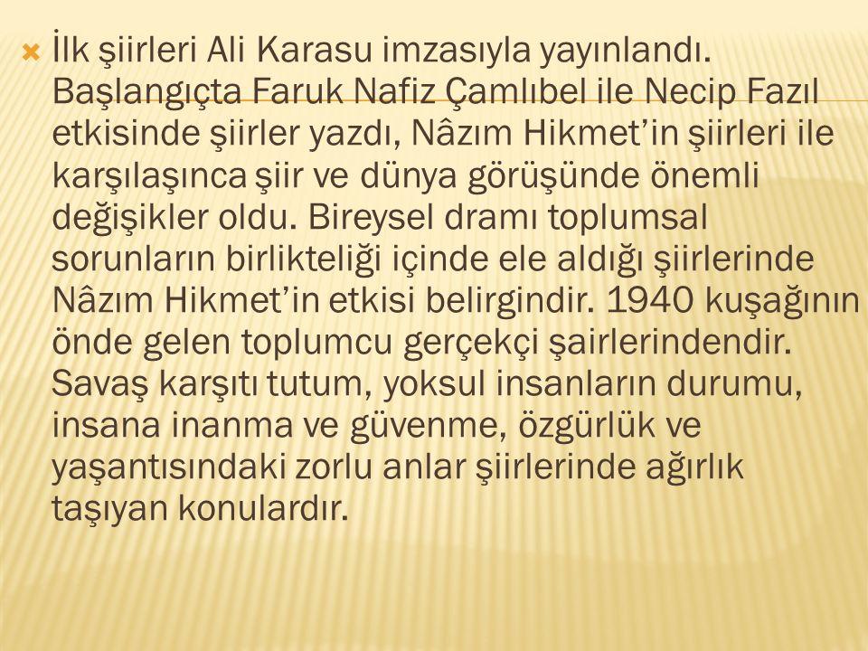  İlk şiirleri Ali Karasu imzasıyla yayınlandı. Başlangıçta Faruk Nafiz Çamlıbel ile Necip Fazıl etkisinde şiirler yazdı, Nâzım Hikmet'in şiirleri ile