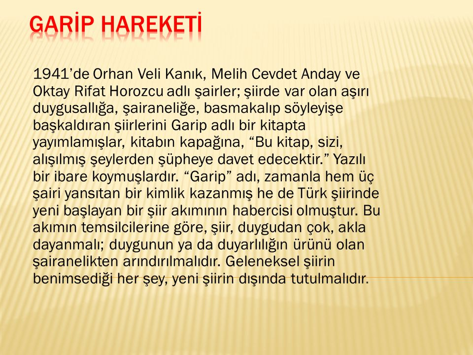 1941'de Orhan Veli Kanık, Melih Cevdet Anday ve Oktay Rifat Horozcu adlı şairler; şiirde var olan aşırı duygusallığa, şairaneliğe, basmakalıp söyleyiş