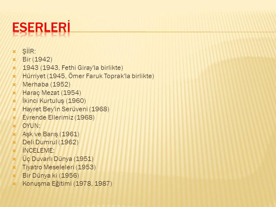  ŞİİR:  Bir (1942)  1943 (1943, Fethi Giray la birlikte)  Hürriyet (1945, Ömer Faruk Toprak la birlikte)  Merhaba (1952)  Haraç Mezat (1954)  İkinci Kurtuluş (1960)  Hayret Bey in Serüveni (1968)  Evrende Ellerimiz (1968)  OYUN:  Aşk ve Barış (1961)  Deli Dumrul (1962)  İNCELEME:  Üç Duvarlı Dünya (1951)  Tiyatro Meseleleri (1953)  Bir Dünya ki (1956)  Konuşma Eğitimi (1978, 1987)