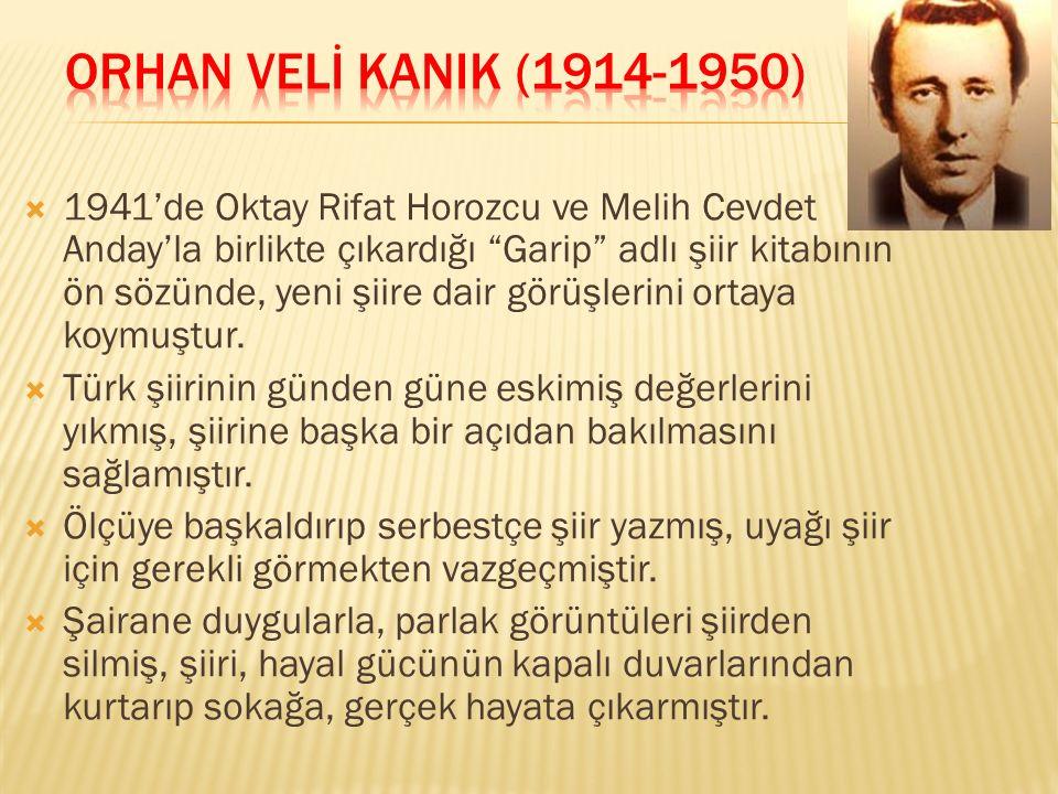 """ 1941'de Oktay Rifat Horozcu ve Melih Cevdet Anday'la birlikte çıkardığı """"Garip"""" adlı şiir kitabının ön sözünde, yeni şiire dair görüşlerini ortaya k"""