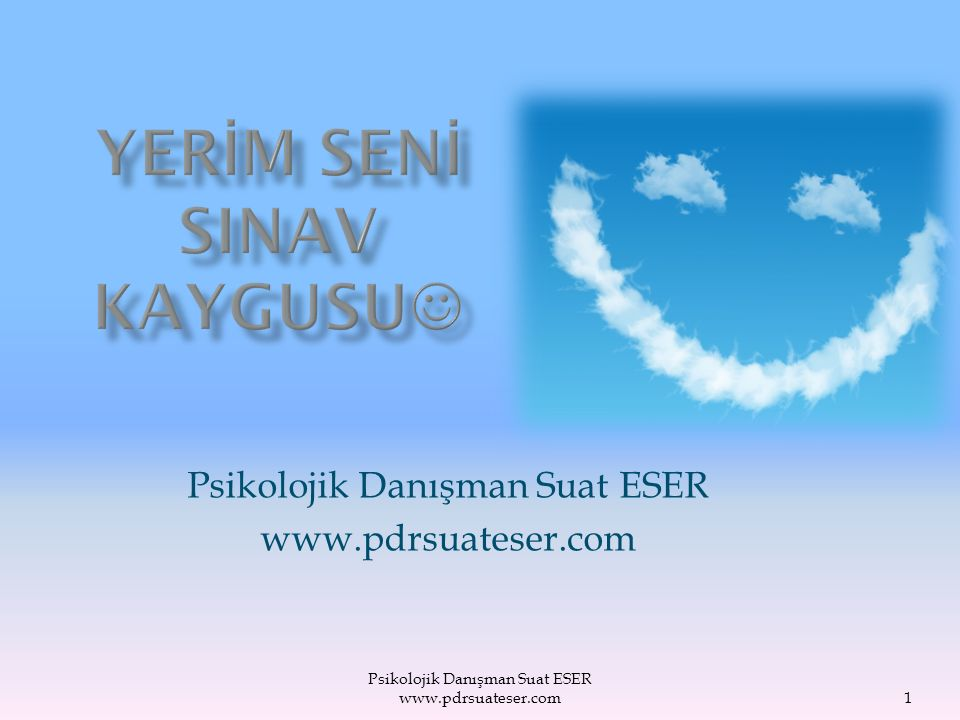 Psikolojik Danışman Suat ESER www.pdrsuateser.com1 Psikolojik Danışman Suat ESER www.pdrsuateser.com