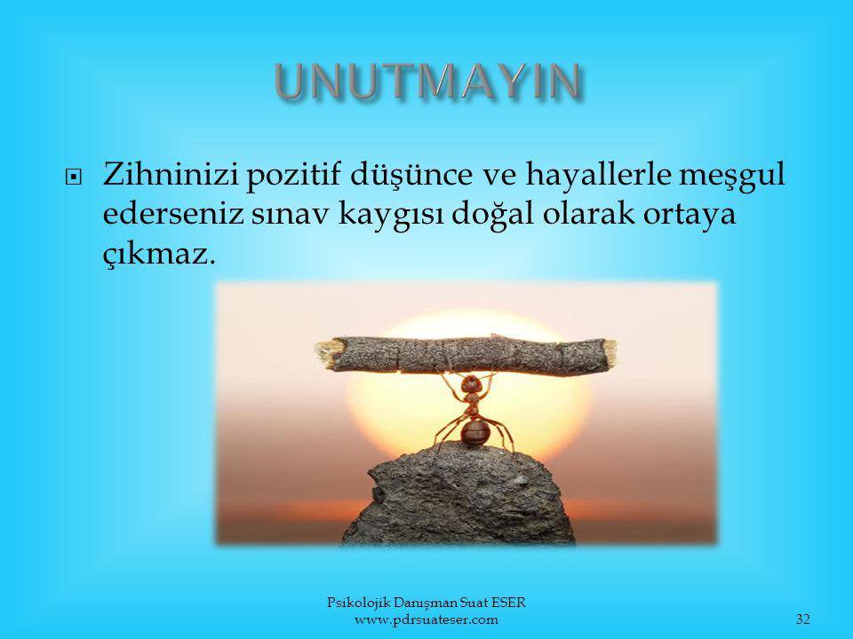  Zihninizi pozitif düşünce ve hayallerle meşgul ederseniz sınav kaygısı doğal olarak ortaya çıkmaz. Psikolojik Danışman Suat ESER www.pdrsuateser.com