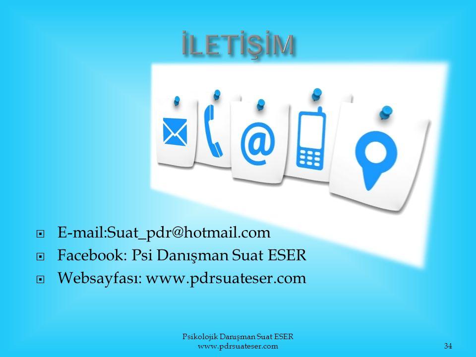  E-mail:Suat_pdr@hotmail.com  Facebook: Psi Danışman Suat ESER  Websayfası: www.pdrsuateser.com Psikolojik Danışman Suat ESER www.pdrsuateser.com34