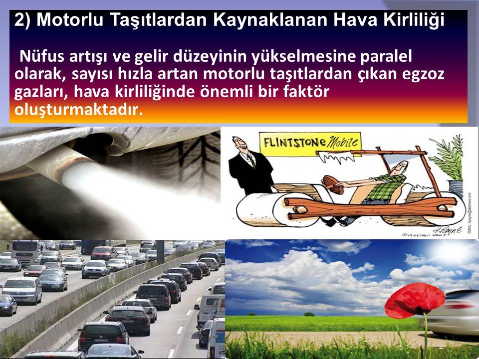 2) Motorlu Taşıtlardan Kaynaklanan Hava Kirliliği Nüfus artışı ve gelir düzeyinin yükselmesine paralel olarak, sayısı hızla artan motorlu taşıtlardan