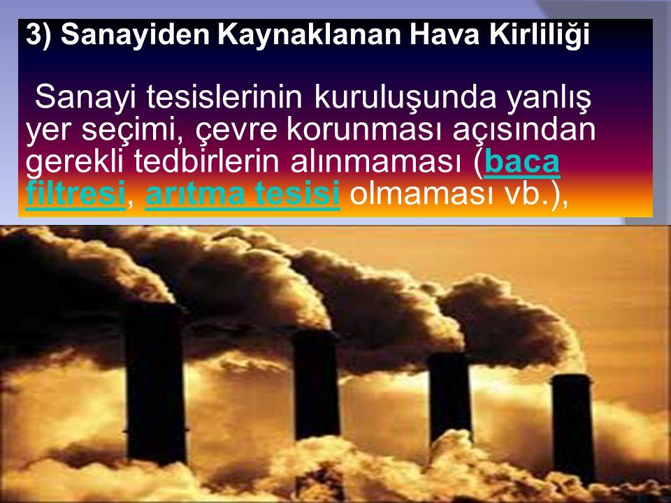 3) Sanayiden Kaynaklanan Hava Kirliliği Sanayi tesislerinin kuruluşunda yanlış yer seçimi, çevre korunması açısından gerekli tedbirlerin alınmaması (b