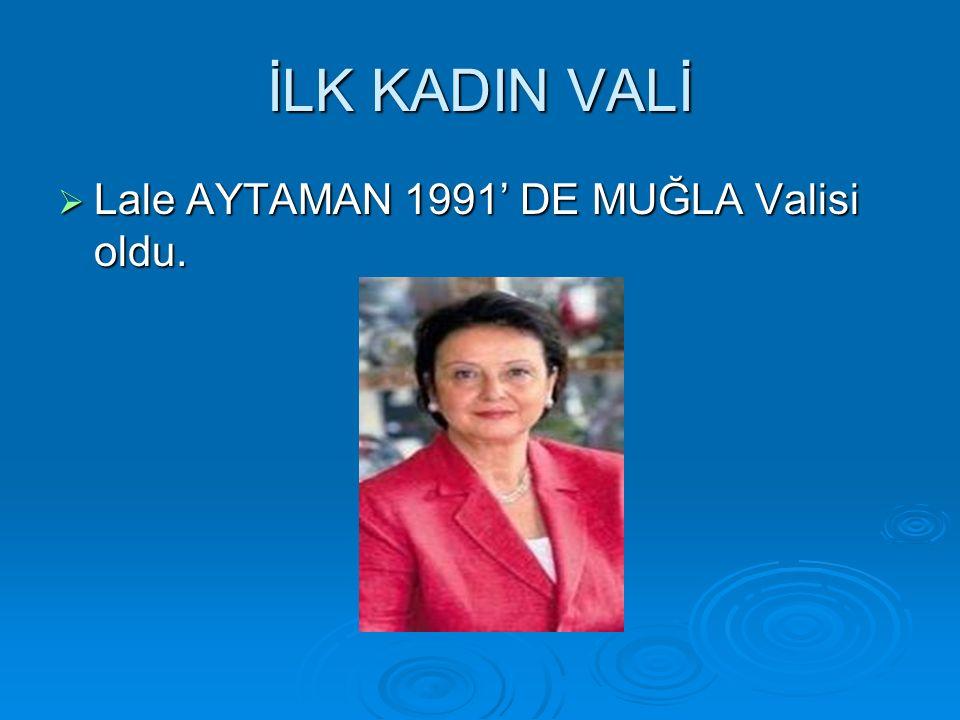 İLK KADIN VALİ  Lale AYTAMAN 1991' DE MUĞLA Valisi oldu.