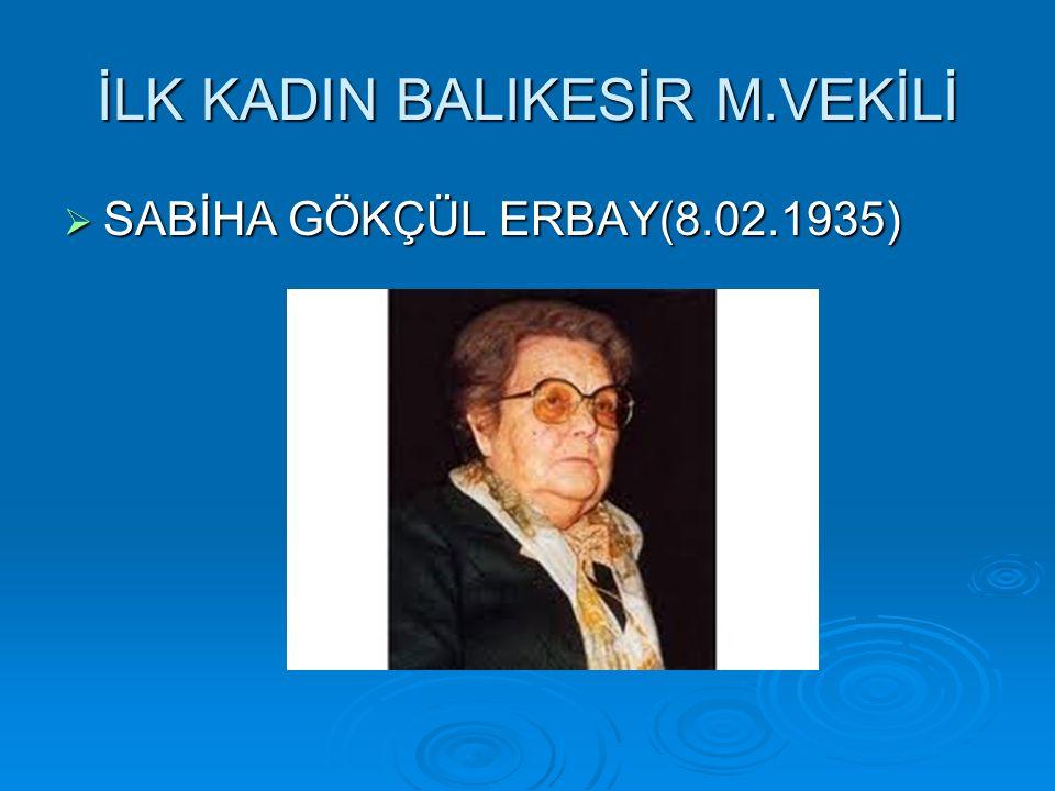 İLK KADIN BALIKESİR M.VEKİLİ  SABİHA GÖKÇÜL ERBAY(8.02.1935)