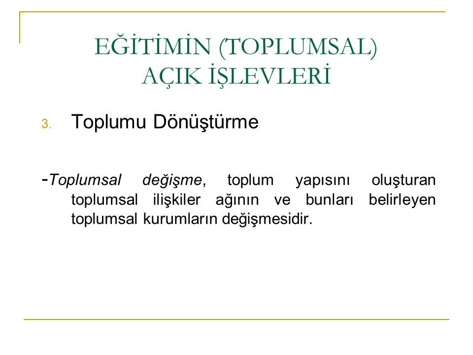 EĞİTİMİN (TOPLUMSAL) AÇIK İŞLEVLERİ 3.