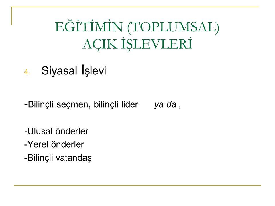 EĞİTİMİN (TOPLUMSAL) AÇIK İŞLEVLERİ 4.