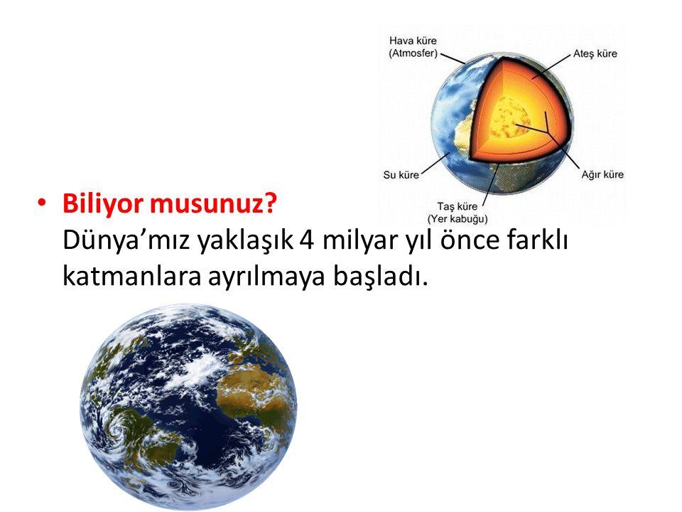 Biliyor musunuz? Dünya'mız yaklaşık 4 milyar yıl önce farklı katmanlara ayrılmaya başladı.