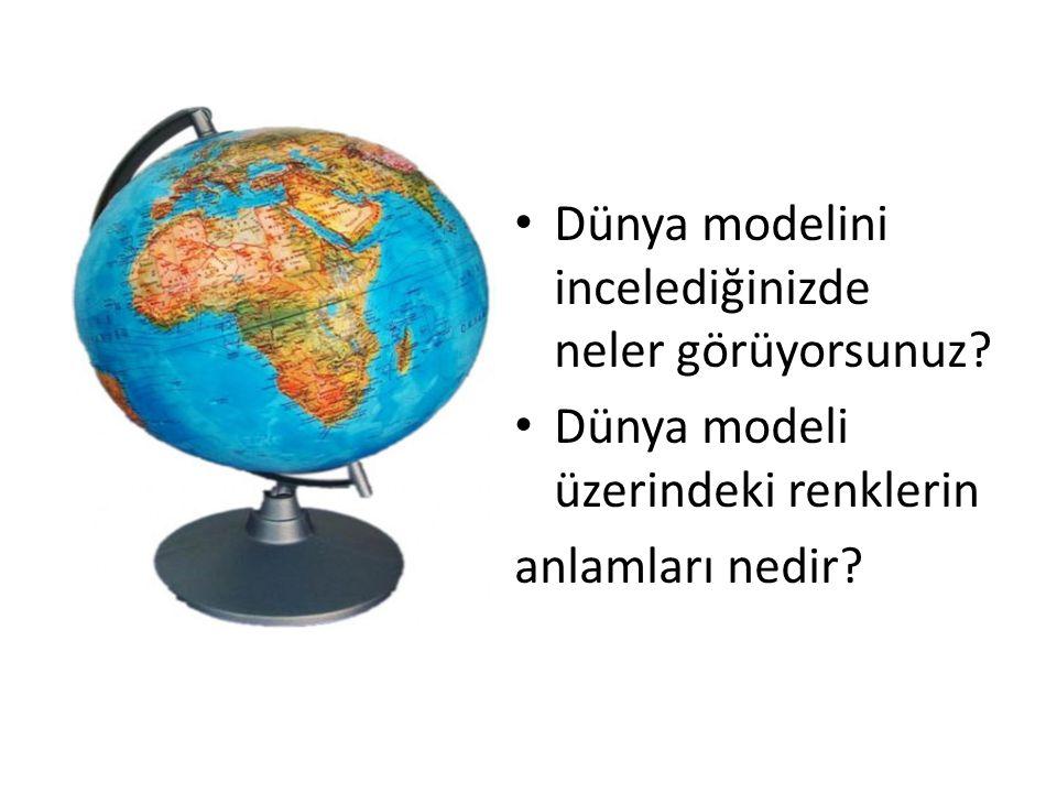 Dünya modelini incelediğinizde neler görüyorsunuz.
