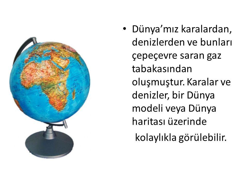 Dünya'mız karalardan, denizlerden ve bunları çepeçevre saran gaz tabakasından oluşmuştur.