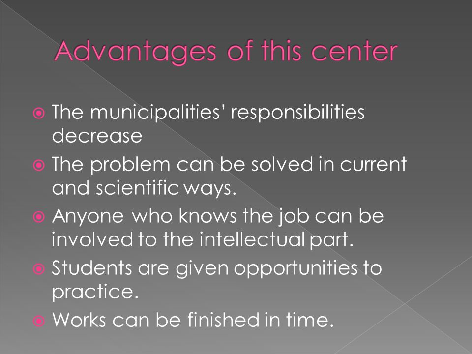  The municipalities' responsibilities decrease  The problem can be solved in current and scientific ways.  Anyone who knows the job can be involved
