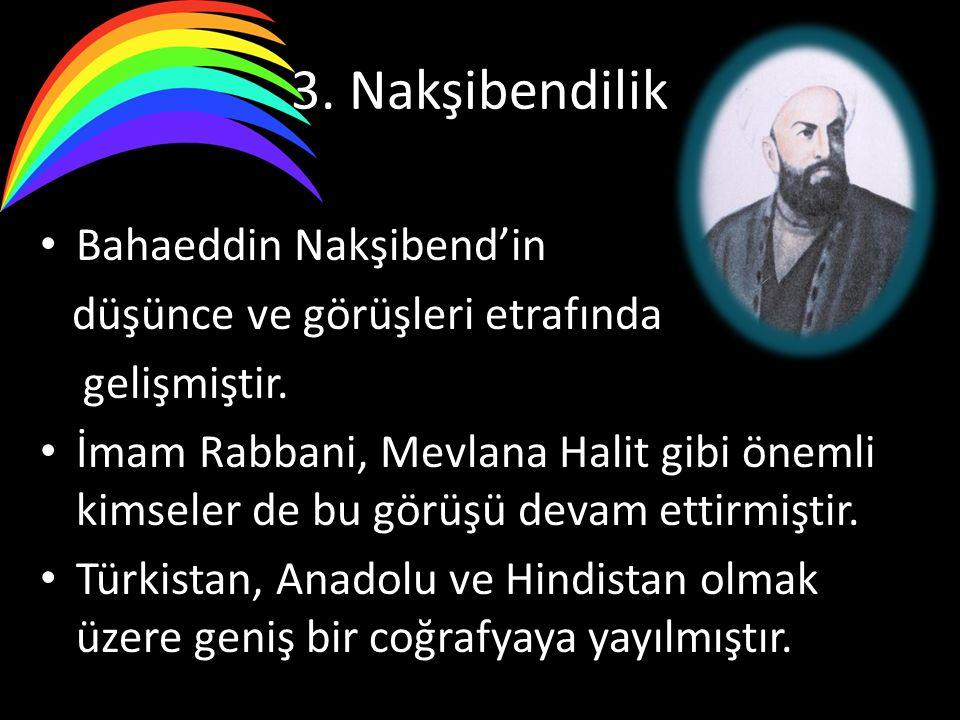 3. Nakşibendilik Bahaeddin Nakşibend'in düşünce ve görüşleri etrafında gelişmiştir. İmam Rabbani, Mevlana Halit gibi önemli kimseler de bu görüşü deva