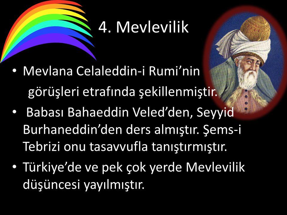 4. Mevlevilik Mevlana Celaleddin-i Rumi'nin görüşleri etrafında şekillenmiştir. Babası Bahaeddin Veled'den, Seyyid Burhaneddin'den ders almıştır. Şems