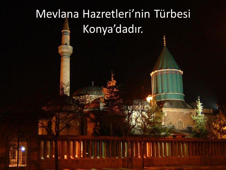 Mevlana Hazretleri'nin Türbesi Konya'dadır.