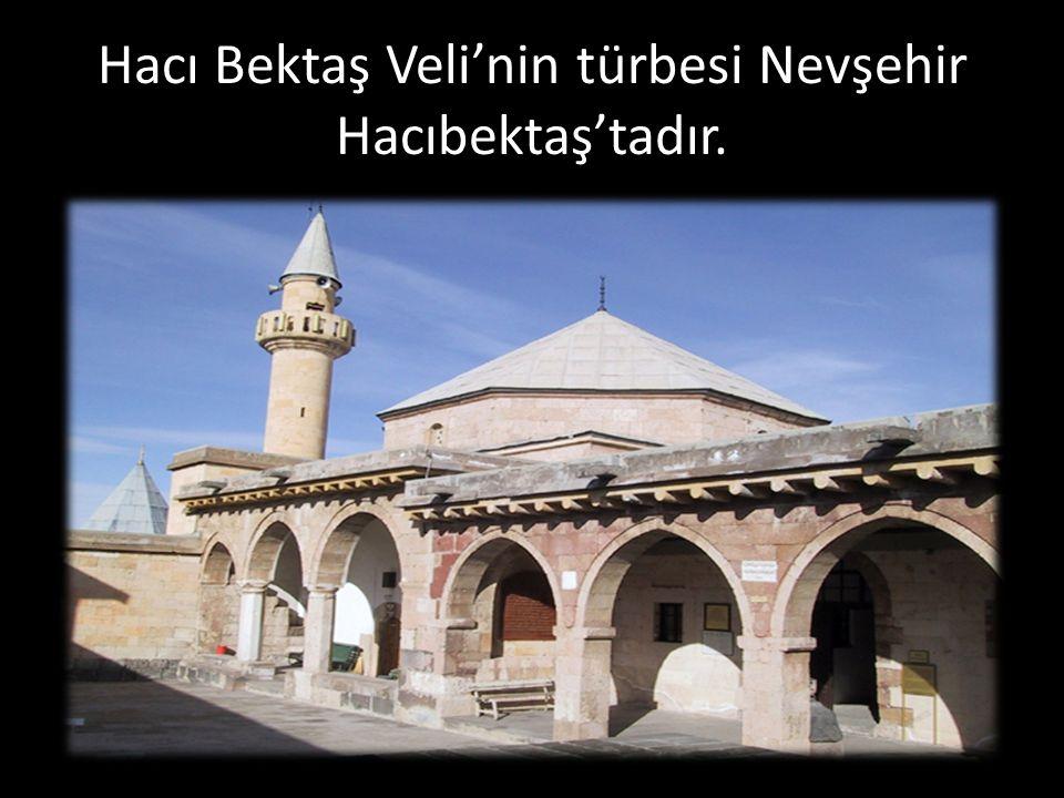 Hacı Bektaş Veli'nin türbesi Nevşehir Hacıbektaş'tadır.