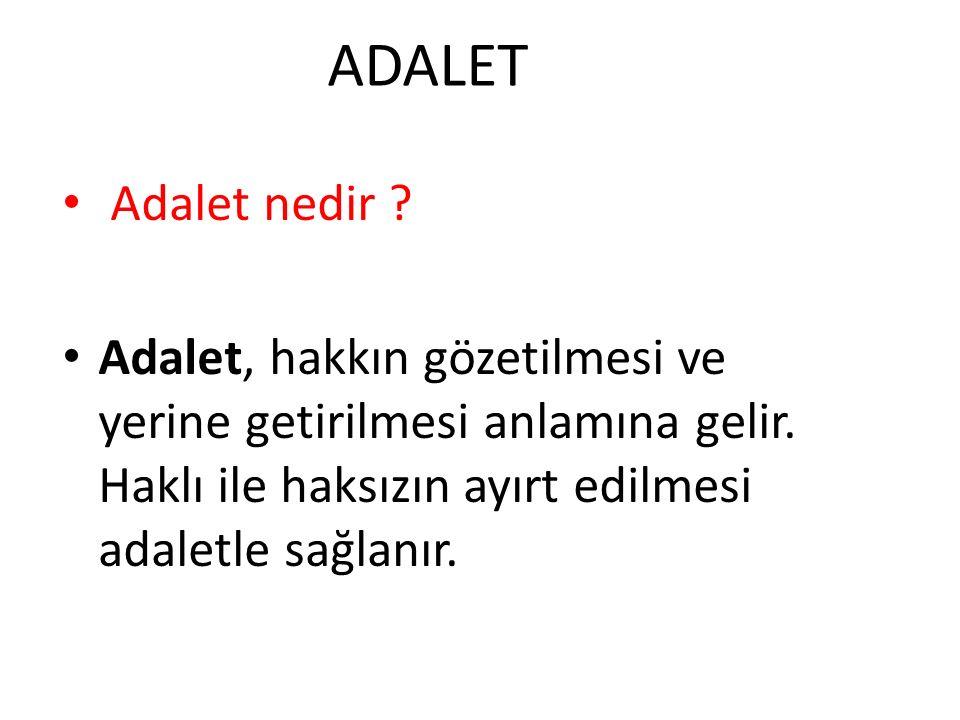 ADALET Adalet nedir ? Adalet, hakkın gözetilmesi ve yerine getirilmesi anlamına gelir. Haklı ile haksızın ayırt edilmesi adaletle sağlanır.
