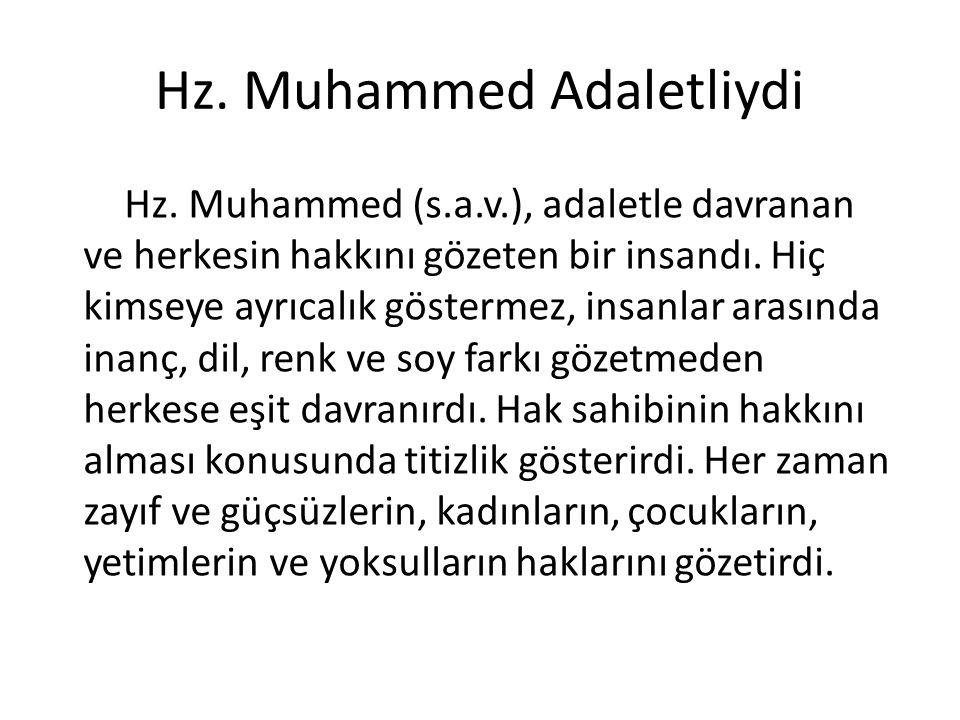 Hz. Muhammed Adaletliydi Hz. Muhammed (s.a.v.), adaletle davranan ve herkesin hakkını gözeten bir insandı. Hiç kimseye ayrıcalık göstermez, insanlar a