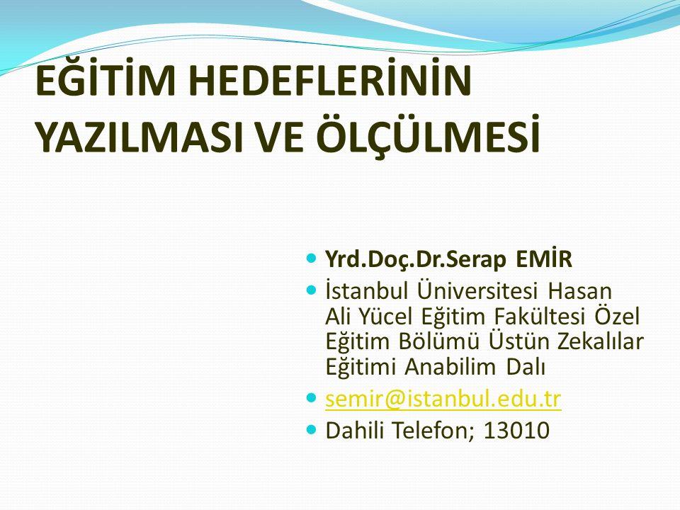 EĞİTİM HEDEFLERİNİN YAZILMASI VE ÖLÇÜLMESİ Yrd.Doç.Dr.Serap EMİR İstanbul Üniversitesi Hasan Ali Yücel Eğitim Fakültesi Özel Eğitim Bölümü Üstün Zekal
