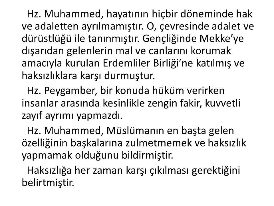 Hz.Muhammed, hayatının hiçbir döneminde hak ve adaletten ayrılmamıştır.