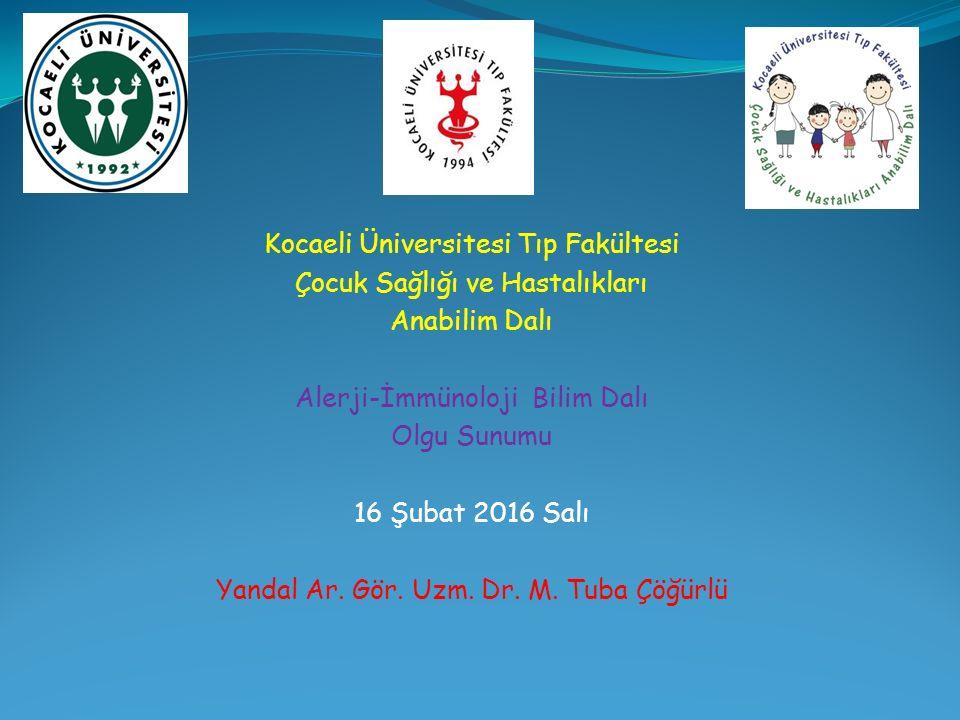 Kocaeli Üniversitesi Tıp Fakültesi Çocuk Sağlığı ve Hastalıkları Anabilim Dalı Alerji-İmmünoloji Bilim Dalı Olgu Sunumu 16 Şubat 2016 Salı Yandal Ar.