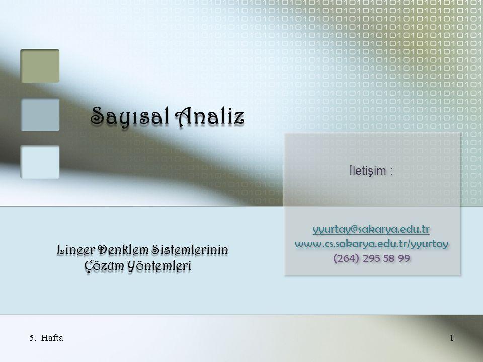Sayısal Analiz Lineer Denklem Sistemlerinin Çözüm Yöntemleri Çözüm Yöntemleri 1 İletişim : yyurtay@sakarya.edu.tr www.cs.sakarya.edu.tr/yyurtay (264) 295 58 99 İletişim : yyurtay@sakarya.edu.tr www.cs.sakarya.edu.tr/yyurtay (264) 295 58 99 5.