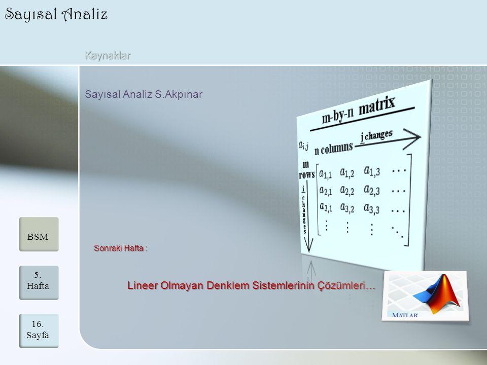 Sayısal Analiz 16. Sayfa Kaynaklar Sayısal Analiz S.Akpınar Sonraki Hafta : Sonraki Hafta : Lineer Olmayan Denklem Sistemlerinin Çözümleri… Lineer Olm