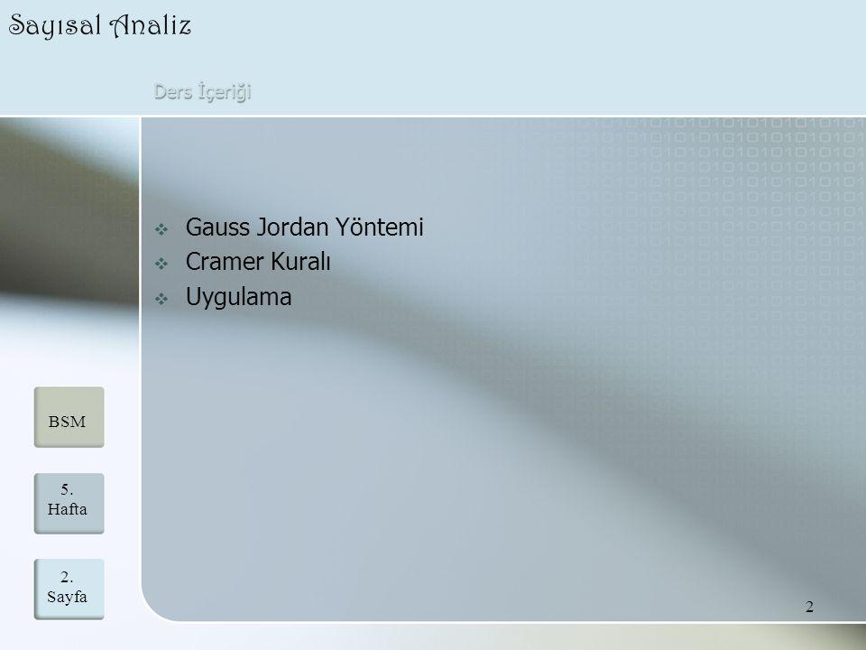 Ders İçeriği  Gauss Jordan Yöntemi  Cramer Kuralı  Uygulama 2. Sayfa 2 5. Hafta BSM Sayısal Analiz