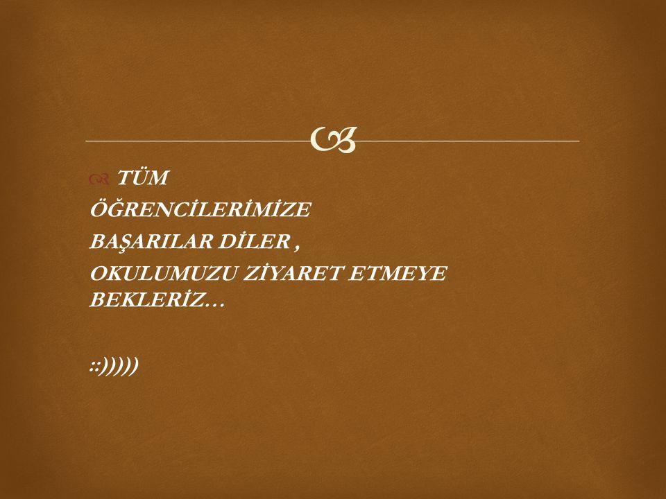   TÜM ÖĞRENCİLERİMİZE BAŞARILAR DİLER, OKULUMUZU ZİYARET ETMEYE BEKLERİZ… ::)))))